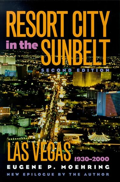 Resort city in the sunbelt : Las Vegas, 1930-2000