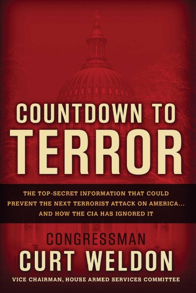 Countdown to terror : the top-secret information that could prevent the next terrorist attack on America-- and how the CIA has ignored it