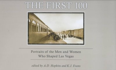 The first 100 : portraits of the men and women who shaped Las Vegas