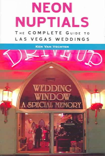 Neon nuptials : the complete guide to Las Vegas weddings