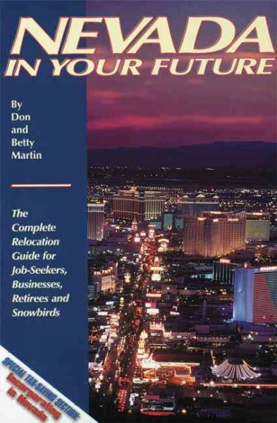 Nevada in your future : the complete relocation guide for job-seekers, businesses, retirees and winter