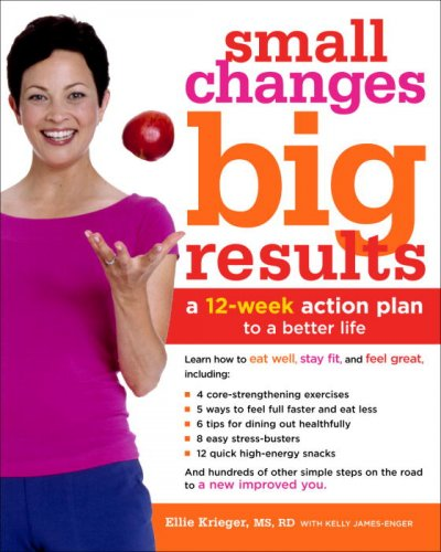 Small changes, big results : a 12-week action plan for eating well, staying fit, and feeling good