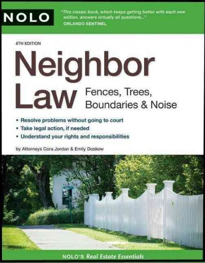 Neighbor law : fences, trees, boundaries & noise