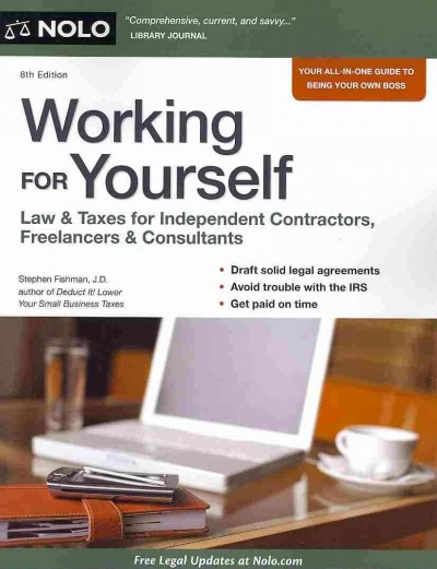 Working for yourself : law and taxes for independent contractors, freelancers and consultants