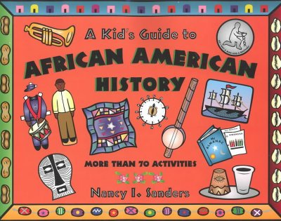 A kid's guide to African American history : more than 70 activities
