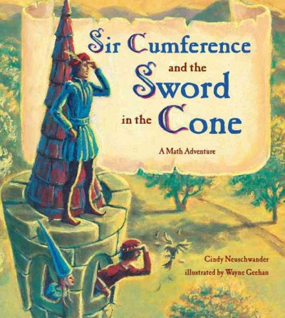 Sir Cumference and the sword in the cone : a math adventure