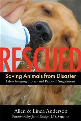 Rescued : saving animals from disaster : life-changing stories and pratical suggestions / Allen & Linda Anderson