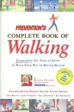Prevention's complete book of walking : everything you need to know to walk your way to better health