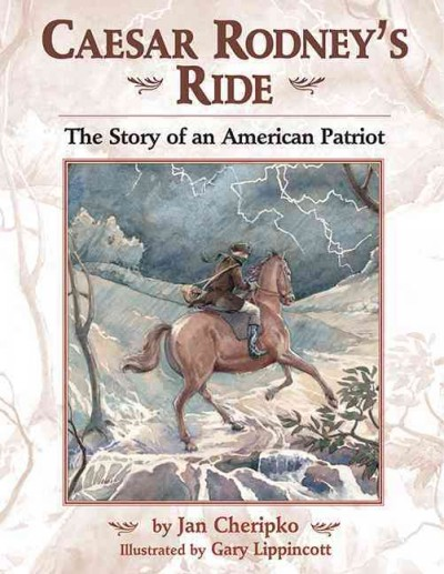 Caesar Rodney's ride : the story of an American patriot