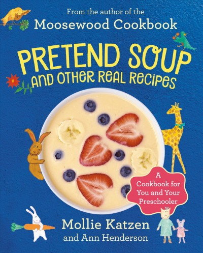 Pretend soup and other real recipes : a cookbook for preschoolers