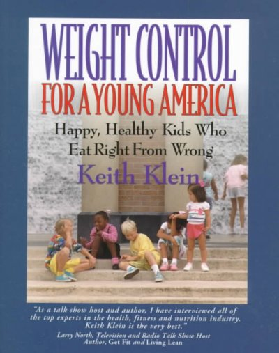 Weight control for a young America : happy, healthy kids who eat right from wrong