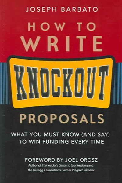 How to write knockout proposals : what you must know (and say) to win funding every time