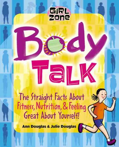 Body talk : the straight facts on fitness, nutrition & feeling good about yourself!