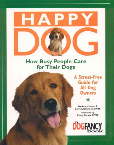 Happy dog : how busy people care for their dogs ; a stress-free guide for all dog owners