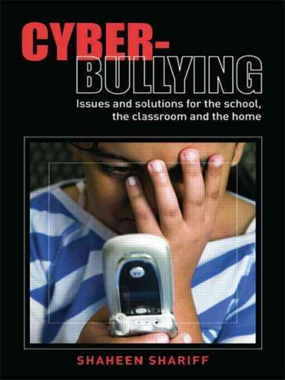 Cyber-bullying : issues and solutions for the school, the classroom and the home