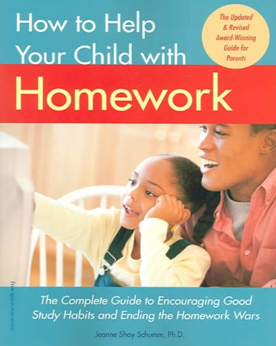 How to help your child with homework : the complete guide to encouraging good study habits and ending the homework wars