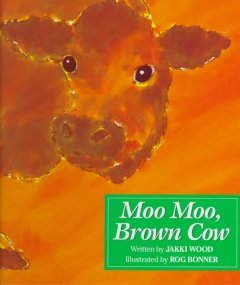 Book cover for Moo, Moo, Brown Cow!  Have you any milk?