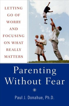 Book cover for Parenting without fear: letting go of worry and focusing on what really matters