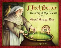 Book cover for I feel better with a frog in my throat: history\'s strangest cures