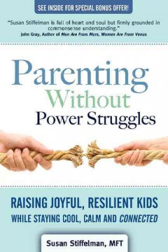Book cover for Parenting without power struggles: raising joyful, resilient kids while staying cool, calm and connected