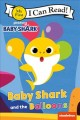 Baby Shark and the balloons. Book Cover