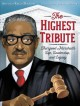 The highest tribute : Thurgood Marshall's life, leadership, and legacy / written by Kekla Magoon ; illustrated by Laura Freeman. Book Cover