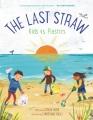The last straw : kids vs. plastics Book Cover