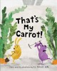 That's my carrot! Book Cover