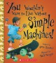 You wouldn't want to live without simple machines! Book Cover