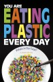 You are eating plastic every day : what's in our food? Book Cover