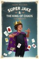 Super Jake & the king of chaos Book Cover