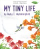 My tiny life by Ruby T. Hummingbird Book Cover