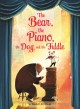 The bear, the piano, the dog, and the fiddle Book Cover