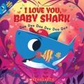 I love you, baby shark : doo doo doo doo doo doo Book Cover