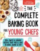 The complete baking book for young chefs Book Cover