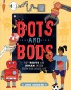 Bots and bods : how robots and humans work, from the inside out Book Cover