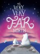 The very, very far north : a story for gentle readers and listeners Book Cover
