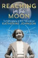 Reaching for the Moon : the autobiography of NASA mathematician Katherine Johnson Book Cover