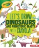 Let's draw dinosaurs and prehistoric beasts with Crayola! Book Cover