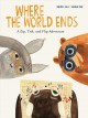 Where the world ends : a Zip, Trik, and Flip adventure Book Cover