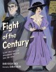 Fight of the century : Alice Paul battles Woodrow Wilson for the vote Book Cover