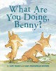 What are you doing, Benny? Book Cover
