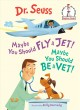 Maybe you should fly a jet! maybe you should be a vet! Book Cover
