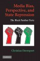 Media bias, perspective, and state repression : the Black Panther Party / Christian Davenport.
