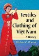Textiles and clothing of Việt Nam : a history / Michael C. Howard.
