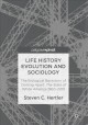 Life History Evolution and Sociology [electronic resource] : The Biological Backstory of Coming Apart: The State of White America 1960-2010 / by Steven C. Hertler.
