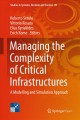 Managing the Complexity of Critical Infrastructures [electronic resource] : A Modelling and Simulation Approach / edited by Roberto Setola, Vittorio Rosato, Elias Kyriakides, Erich Rome.