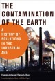 Book jacket for The contamination of the earth : a history of pollutions in the industrial age