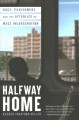 Book jacket for Halfway home : race, punishment, and the afterlife of mass incarceration