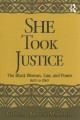 Book jacket for She took justice : the Black woman, law, and power, 1619 to 1969